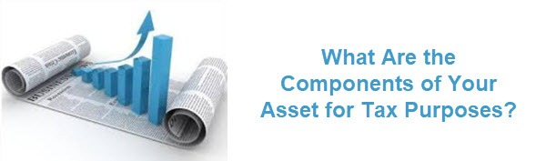 What Are the Components of Your Asset for Tax Purposes?